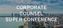Corporate Counsel Super Conference chicago